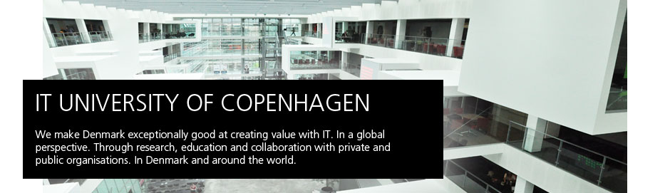 IT University of Copenhagen. We make Denmark exceptionally good at creating value with IT. In a global perspective. Through research, education and collaboration with private and public organisations. In Denmark and around the world.